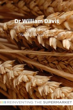 "Dr William Davis - Deconstructing Bread: Myths of the ""Healthy Whole Grain"" Dr Williams, Sensitivity, Grains, Stuffed Mushrooms, Gluten, Meme, Author, Bread, Healthy"