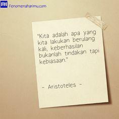 """""""Kita adalah apa yang kita lakukang berulang kali, keberhasilan bukanlah tindakan tapi kebiasaan.""""  - Aristoteles -"""