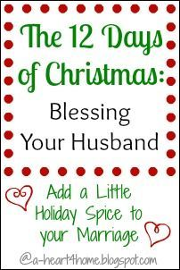 The 12 Days of Christmas: Blessing Your Husband by Adding a Little Holiday Spice to Your Marriage @a-heart4home.blogspot.com
