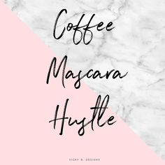 Coffee, Mascara, Hustle.