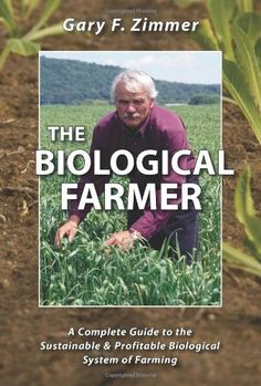The Biological Farmer: A Complete Guide to the Sustainable & Profitable Biological System of Farming by Gary F. Zimmer http://www.amazon.com/dp/0911311629/ref=cm_sw_r_pi_dp_uM-Svb169XPHQ