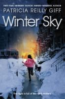 <2014 pin> Winter Sky by Patricia Reilly Giff.  SUMMARY: Almost twelve-year-old Siria, who chases firetrucks in the middle of the night to ensure her fire fighter dad's safety, learns about bravery one winter as she tries to mend a broken friendship