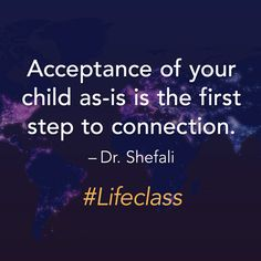 Acceptance of your child as-is is the first step to connection. — Dr. Shefali Tsabary