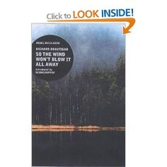 """Richar Brautigan ; So the Wind Won't Blow it All Away """"Rebel Inc."""" Classics:"""