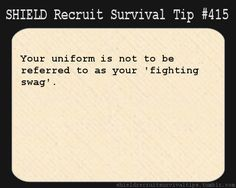 S.H.I.E.L.D. Recruit Survival Tip #415:Your uniform is not to be referred to as your 'fighting swag'.  [Submitted by simpaticonebula]