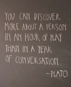 you can discover more about a person in an hour of play than in a year of conversation - plato Lake Life Quotes, Life Quotes To Live By, Pretty Quotes, Amazing Quotes, Famous Quotes, Best Quotes, Inspiring Quotes About Life, Inspirational Quotes, Great Minds Think Alike