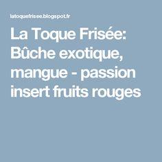 La Toque Frisée: Bûche exotique, mangue - passion insert fruits rouges