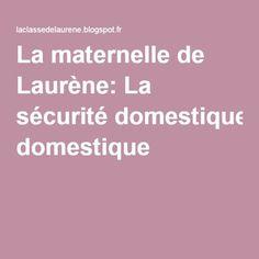 La maternelle de Laurène: La sécurité domestique A Danger, Grande Section, Science, Ms Gs, Explorer, World Discovery