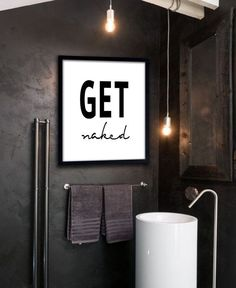 Get Naked Poster PRINTABLE FILE - Bathroom art Typography Poster Wall poster Quote poster Dorm room poster ink art quote calligraphy USD) by Dantell Dorm Room Posters, Black Walls, Deco Design, First Home, Bathroom Inspiration, Bathroom Ideas, Bathroom Pictures, Bathroom Renovations, Amazing Bathrooms