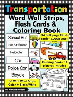 This package offers Transportation word wall strips that can be detached from the word, Half page (5x7) flash cards and a coloring book. Included In this package:Vocabulary Strips36 word wall strips that can be used a single strip of detached from the pictures to be used as matching the picture to the word.Can be used for display on boardsCan be used to teach the vocabulary wordsCan be used as matching cards when detached from the word and cutCan be used as sorting cards (Land, Air, Sea) 34…