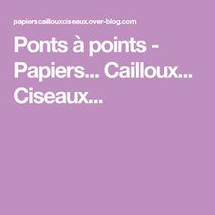 Ponts à points - Papiers... Cailloux... Ciseaux...