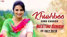 Khushboo Song Details Khushboo song Album/Movie: Needhi Singh Artist: Sonu Kakkar Lyrics: Gurnazar... Main hawa ch vasdi khushboo... Main wagdi beparwah