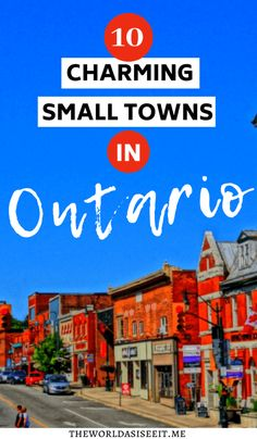 Discover the top Ontario small towns you'll fall in love with. From lake fronts to great shops, and delicious bakeries, you'll want to explore them all. Ontario City, Ontario Travel, Ontario Camping, Travel Advice, Travel Guides, Travel Tips, Cool Places To Visit, Places To Travel, Places To Go