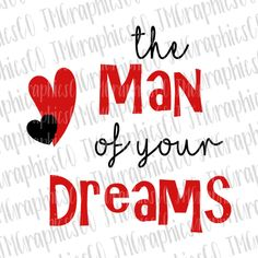 The man of your dreams, SVG, DXF, PNG, cut file, cricut, silhouette,cameo,valentines day,valentines day svg,heart svg,man of your dreams svg by JMGraphicsCO on Etsy