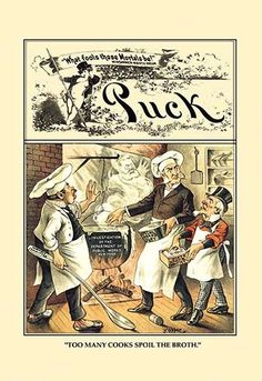 """Puck Magazine: """"Too Many Cooks Spoil the Broth"""""""