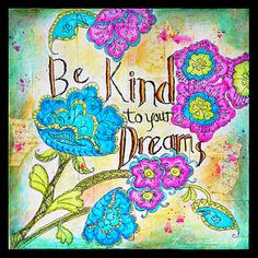 Be Kind To Your Dreams | by fluteforthought