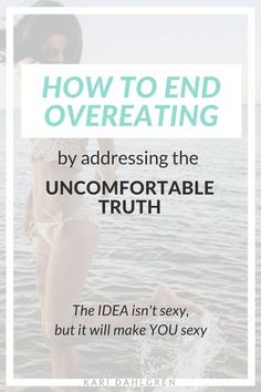 How to Stop Overeating by Addressing the Uncomfortable Truth - Kari Dahlgren Coaching Lose Weight Fast Diet, Weight Loss Snacks, Weight Gain, How To Lose Weight Fast, Losing Weight, Binge Eating, Stop Eating, Eating Well, Clean Eating