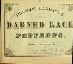Ingalls' hand-book of darned lace patterns ...     Published 1885  http://openlibrary.org/works/OL15671288W/Ingalls'_hand-book_of_darned_lace_patterns_...