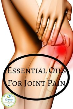Are your joints in pain all the time? Try these essential oils for relief from joint and arthritis pain