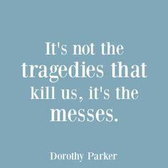 Dorothy Parker. Oh so true.