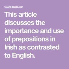 This article discusses the importance and use of prepositions in Irish as contrasted to English. Irish Language, Prepositions, Contrast, English, Learning, Lion, Leo, Studying, Lions