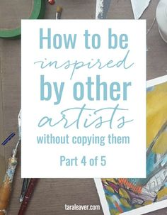 How to be inspired by other artists without copying them - part four of a five part series where we look at ways to approach and develop our own work without getting caught up in the work of other artists we love.