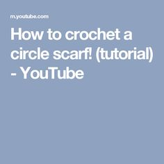 How to crochet a circle scarf! (tutorial) - YouTube