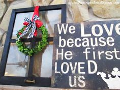 We love because he first loved us sign... Still Keeping On The Narrow Way: Christmas Traditions At Our House: The Decorations