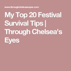 My Top 20 Festival Survival Tips | Through Chelsea's Eyes