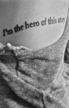I'm the hero of this story • Tattoo
