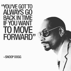 """You've got to always go back in time if you want to move forward"" ~Snoop Dogg #snoopdogg #calvin #cordozar #broadus #snoopdoggydogg #snoop #snooplion #DJSnoopadelic #snoopzilla #hiphop #gfunk #reggae #gangstarap #rnb #rapper #singer #songwriter #actor #deathrowrecords #thadoggpound #dpg #straightouttacompton #move #forward #backintime #quote #quoteoftheday #quotes #QOTD"
