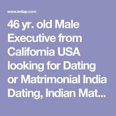 46 yr. old Male  Executive  from California USA looking for  Dating or Matrimonial India Dating, Indian Matrimonial Profile