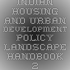 Indian Housing and Urban Development Policy Landscape Handbook 2016 | InfraPedia - Access to Data at Ease