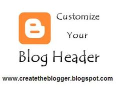 For Bloggers: How to Add a Custom Header in Blogger