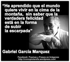 "Gabriel García Marquez: "" I learnt that people want to live in the top of the mountain, not knowing that true happiness is in the way you climb"""