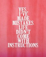 Everyone makes mistakes, don't dwell on them but learn from them. No one is perfect