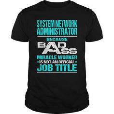 SYSTEM NETWORK ADMINISTRATOR-BADASS T3 T-SHIRTS, HOODIES, SWEATSHIRT (22.99$ ==► Shopping Now)