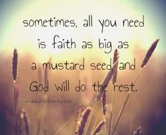 QUOTES ABOUT family reunited because of facebook | Sometimes, All you need is faith as big as a mustard seed and God will ...