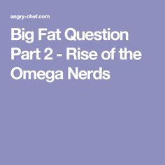 Big Fat Question Part 2 - Rise of the Omega Nerds