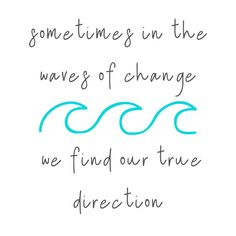 sometimes in the waves of change, we find our true direction -Best Beach Inspired Quotes