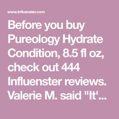 """Before you buy Pureology Hydrate Condition, 8.5 fl oz, check out 444 Influenster reviews. Valerie M. said """"It's funny - I don't like the smell of the..."""""""
