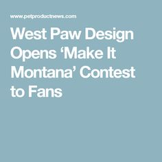 West Paw Design Opens 'Make It Montana' Contest to Fans
