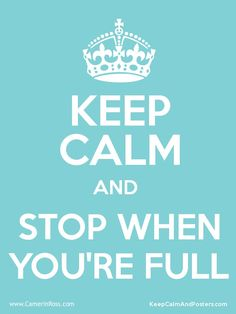 Keep Calm and Stop When You're Full | Intuitive Eating @ CamerinRoss.com