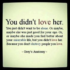 You don't destroy or try to destroy people you love.  I know someone who could have benefited from these words.