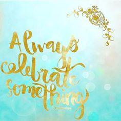 Always celebrate something