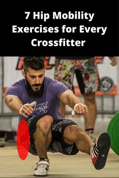 7 Hip Mobility Exercises Every Crossfitter Needs to Try