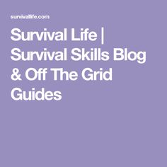 Survival Life | Survival Skills Blog & Off The Grid Guides