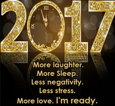 A New Year 2017 is here Enjoy Live your fullest Be You Happy Smile Love & Peace.