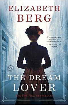 The Dream Lover by Elizabeth Berg is worth a read, along with these 13 other historical fiction books about real-life women.