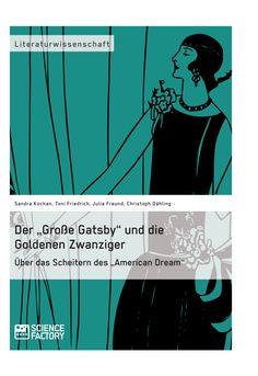 """Der """"Große Gatsby"""" und die Goldenen Zwanziger in New York. Über das Scheitern des """"American Dream"""". GRIN: http://grin.to/t86c2   Amazon: http://grin.to/H6B3G"""